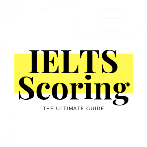 IELTS Scoring The Ultimate Guide